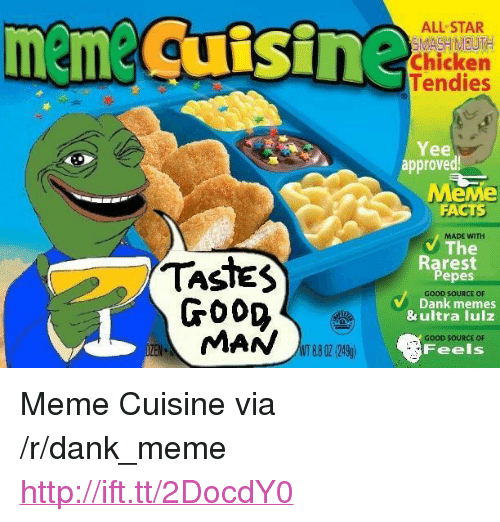 "Pepes: meme cufsine  ALL STAR  Chicken  Tendies  Yee  approved  MeMe  FACTS  The  Pepes  Dank memes  MADE WITH  Rarest  TASTES  GOOD  MAN  GOOD SOURCE OF  & ultra lulz  8802 249  OOD SOURCE OF  Feels <p>Meme Cuisine via /r/dank_meme <a href=""http://ift.tt/2DocdY0"">http://ift.tt/2DocdY0</a></p>"