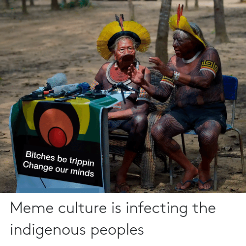 indigenous: Meme culture is infecting the indigenous peoples