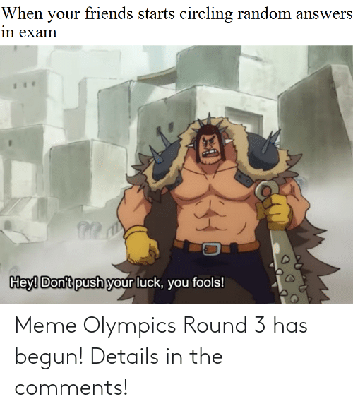 Begun: Meme Olympics Round 3 has begun! Details in the comments!