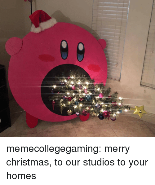 Christmas, Tumblr, and Blog: memecollegegaming:  merry christmas, to our studios to your homes