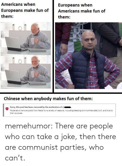 can: memehumor:  There are people who can take a joke, then there are communist parties, who can't.