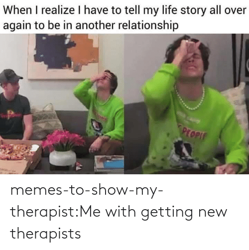 Getting: memes-to-show-my-therapist:Me with getting new therapists