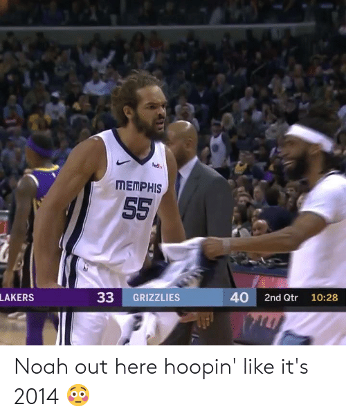 Memphis Grizzlies, Los Angeles Lakers, and Noah: MEMPHIS  33 GRIZZLIES  40 2nd Qtr 10:28  LAKERS Noah out here hoopin' like it's 2014 😳
