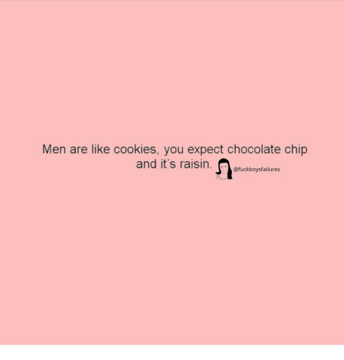 Cookies, Chocolate, and Girl Memes: Men are like cookies, you expect chocolate chip  @fuckboysfailures