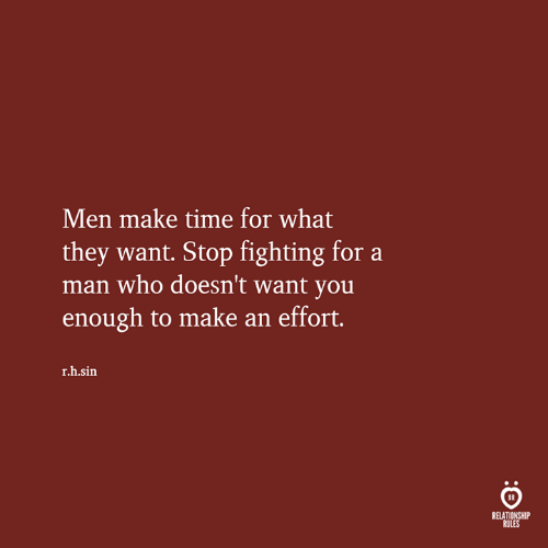 Time, Who, and Sin: Men make time for what  they want. Stop fighting for a  man who doesn't want you  enough to make an effort.  r.h.sin  RELATIONSHIP  RULES