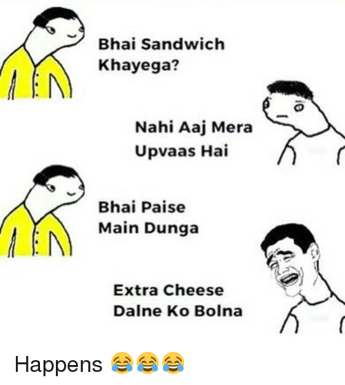 Memes, 🤖, and Cheese: MEN  MEN  Bhai sandwich  Khayega?  Nahi Aaj Mera  Upvaas Hai  Bhai Paise  Main Dunga  Extra Cheese  Daine Ko Bolna Happens 😂😂😂