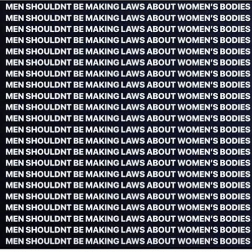 Bodies , Men, and Making: MEN SHOULDNT BE MAKING LAWS ABOUT WOMEN'S BODIES  MEN SHOULDNT BE MAKING LAWS ABOUT WOMEN'S BODIES  MEN SHOULDNT BE MAKING LAWS ABOUT WOMEN'S BODIES  MEN SHOULDNT BE MAKING LAWS ABOUT WOMEN'S BODIES  MEN SHOULDNT BE MAKING LAWS ABOUT WOMEN'S BODIES  MEN SHOULDNT BE MAKING LAWS ABOUT WOMEN'S BODIES  MEN SHOULDNT BE MAKING LAWS ABOUT WOMEN'S BODIES  MEN SHOULDNT BE MAKING LAWS ABOUT WOMEN'S BODIES  MEN SHOULDNT BE MAKING LAWS ABOUT WOMEN'S BODIES  MEN SHOULDNT BE MAKING LAWS ABOUT WOMEN'S BODIES  MEN SHOULDNT BEMAKING LAWS ABOUT WOMEN'S BODIES  MEN SHOULDNT BE MAKING LAWS ABOUT WOMEN'S BODIES  MEN SHOULDNT BE MAKING LAWS ABOUT WOMEN'S BODIES  MEN SHOULDNT BE MAKING LAWS ABOUT WOMEN'S BODIES  MEN SHOULDNT BE MAKING LAWS ABOUT WOMEN'S BODIES  MEN SHOULDNT BE MAKING LAWS ABOUT WOMEN'S BODIES  MEN SHOULDNT BE MAKING LAWS ABOUT WOMEN'S BODIES  MEN SHOULDNT BE MAKING LAWS ABOUT WOMEN'S BODIES  MEN SHOULDNT BE MAKING LAWS ABOUT WOMEN'S BODIES  MEN SHOULDNT BEMAKING LAWS ABOUT WOMEN'S BODIES  MEN SHOULDNT BE MAKING LAWS ABOUT WOMEN'S BODIES  MEN SHOULDNT BEMAKING LAWS ABOUT WOMEN'S BODIES