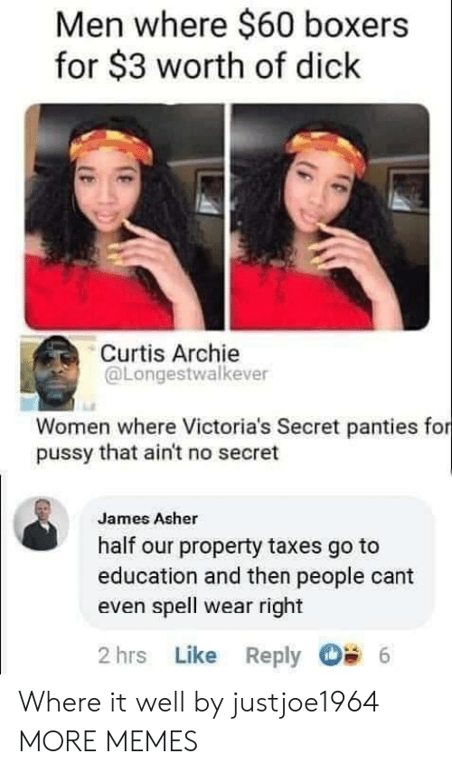 archie: Men where $60 boxers  for $3 worth of dick  Curtis Archie  @Longestwalkever  Women where Victoria's Secret panties for  pussy that ain't no secret  James Asher  half our property taxes go to  education and then people cant  even spell wear right  2 hrs Like Reply  6 Where it well by justjoe1964 MORE MEMES
