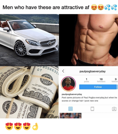 Af, Memes, and Ted: Men who have these are attractive af  of  aeveryday  8556632  C 7  paulpogb  18  followers  9  followi  1  posts  TED  Follow  SERV  FOR ALL  NOTE IS LEGAL TENDER  DEBTS. PUBLIC AND PRiV  paulpogbaeveryday  Post same pictures of Paul Pogba everyday,but when he  scores or change hair I post new one  of the United States  934 😍😍😍👌