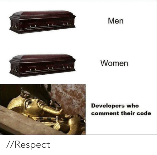 Respect, Women, and Code: Men  Women  Developers who  comment their code  lji //Respect