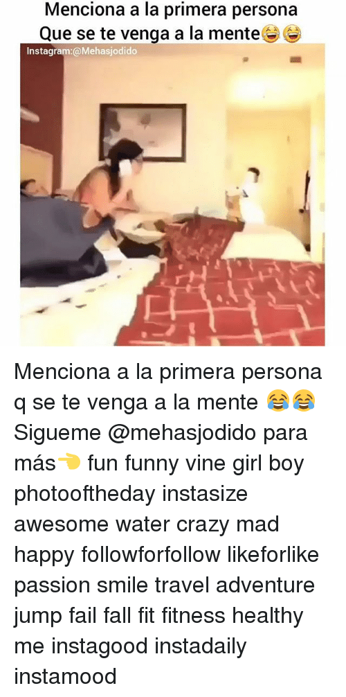 Crazy, Fail, and Fall: Menciona a la primera persona  Que se te venga a la mente  Instagram:@Mehasjodido Menciona a la primera persona q se te venga a la mente 😂😂 Sigueme @mehasjodido para más👈 fun funny vine girl boy photooftheday instasize awesome water crazy mad happy followforfollow likeforlike passion smile travel adventure jump fail fall fit fitness healthy me instagood instadaily instamood