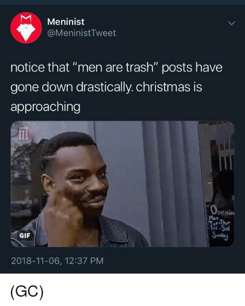 """Christmas, Gif, and Memes: Meninist  @MeninistTweet  notice that """"men are trash"""" posts have  gone down drastically. christmas is  approaching  pe ni  GIF  2018-11-06, 12:37 PM (GC)"""