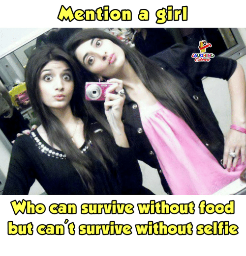 Food, Selfie, and Girl: Mention a girl  AUGHING  Who can survive without food  but can' survive  without selfie