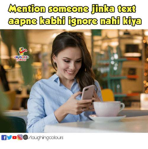 Text, Indianpeoplefacebook, and Someone: Mention someone jinka text  aapne kabhi ignore nahi kiya  AUGHING  /laughingcolours