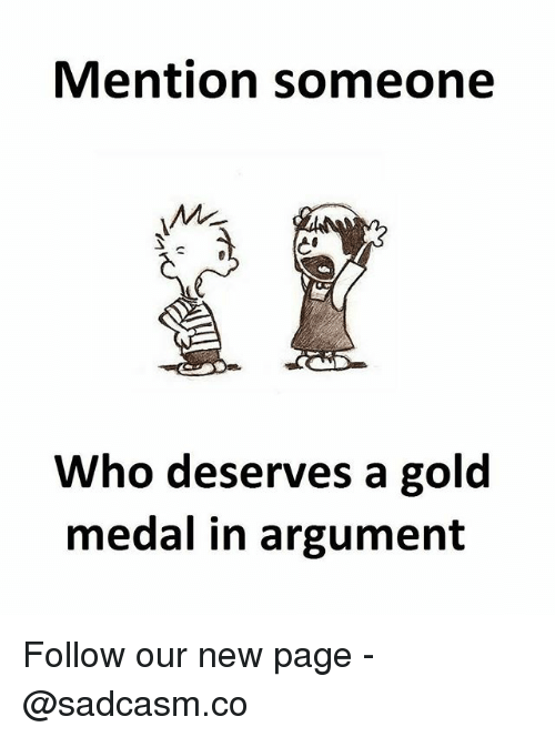 Memes, 🤖, and Page: Mention someone  Who deserves a gold  medal in argument Follow our new page - @sadcasm.co