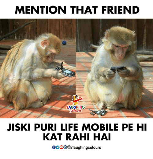 Gooo, Life, and Mobile: MENTION THAT FRIEND  AUGHING  Colowrs  JISKI PURI LIFE MOBILE PE HI  KAT RAHI HAI  GOOO /laughingcolours