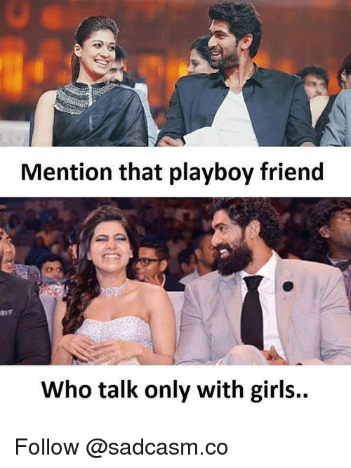 Girls, Memes, and Playboy: Mention that playboy friend  Who talk only with girls.. Follow @sadcasm.co