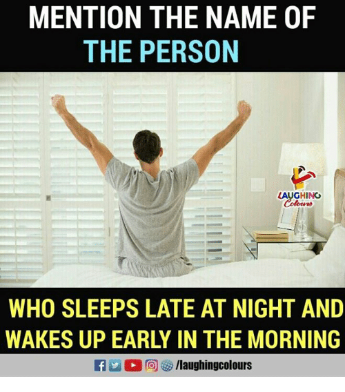 Indianpeoplefacebook, Who, and Name: MENTION THE NAME OF  THE PERSON  AUGHING  WHO SLEEPS LATE AT NIGHT AND  WAKES UP EARLY IN THE MORNING  RA2 回3/laughingcolours