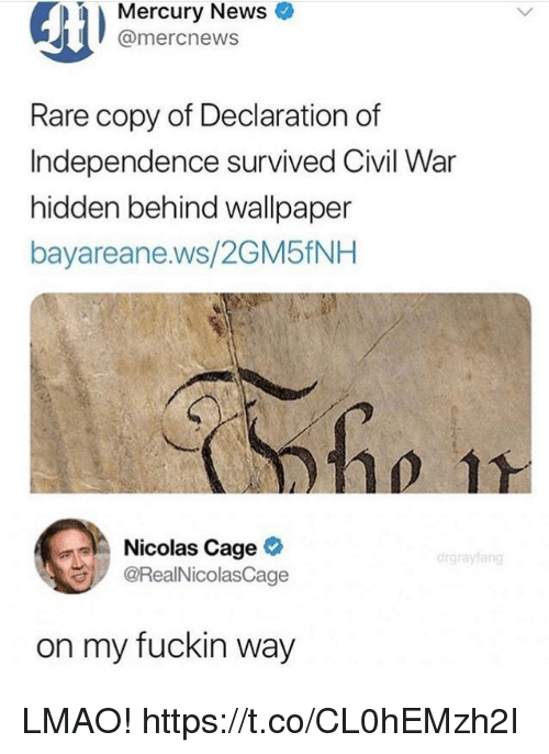 Funny, Lmao, and News: Mercury News  @mercnews  Rare copy of Declaration of  Independence survived Civil War  hidden behind wallpaper  bayareane.ws/2GM5fNH  Nicolas Cage  @RealNicolasCage  on my fuckin way LMAO! https://t.co/CL0hEMzh2I