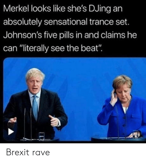 "Sensational, Rave, and Brexit: Merkel looks like she's DJing an  absolutely sensational trance set.  Johnson's five pills in and claims he  can ""literally see the beat"" Brexit rave"