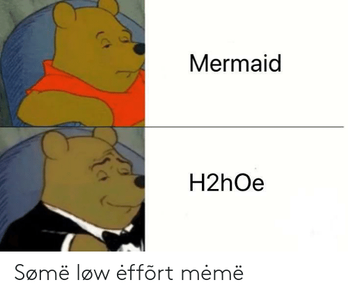 Meme, Mermaid, and Effort: Mermaid  H2hOe Sømë løw ėffõrt mėmë