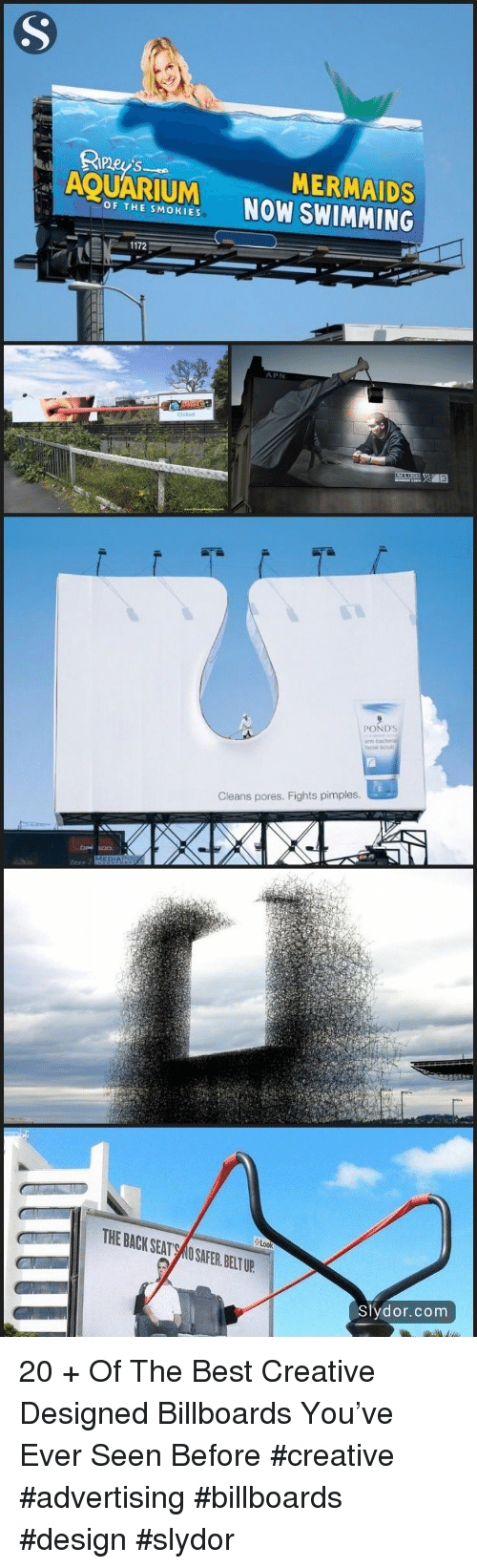 Aquarium, Best, and Mermaids: MERMAIDS  AQUARIUM NOW SWIMMING  OF THE SMOKIES  1172  APN  PONDS  cial soru  Cleans pores. Fights pimples  THE BACK SEAT O SAFER. BELT UP  Slydor.com 20 + Of The Best Creative Designed Billboards You've Ever Seen Before #creative #advertising #billboards #design #slydor