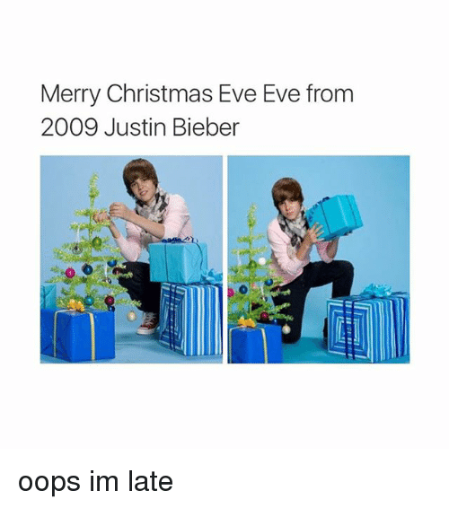 Christmas Eve Eve: Merry Christmas Eve Eve from  2009 Justin Bieber oops im late