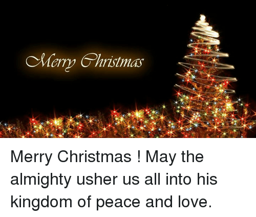 Memes, Usher, and 🤖: Merry Christmas Merry Christmas !  May the almighty usher us all into his kingdom of peace and love.