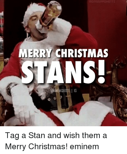 Stans: MERRY CHRISTMAS  STANS Tag a Stan and wish them a Merry Christmas! eminem
