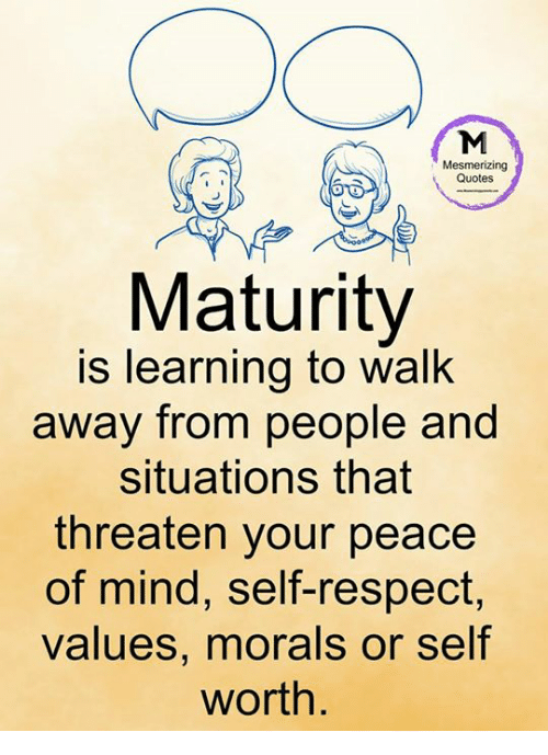 Mesmerizing Quotes Maturity Is Learning To Walk Away From People And