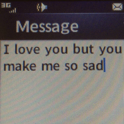 Love, I Love You, and Sad: Message  I love you but you  make me so sad