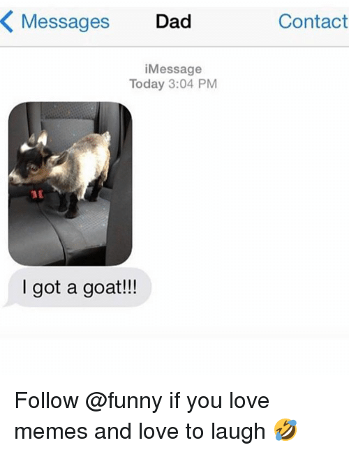 Love Memes: Messages Dad  Contact  iMessage  Today 3:04 PM  I got a goat!!! Follow @funny if you love memes and love to laugh 🤣