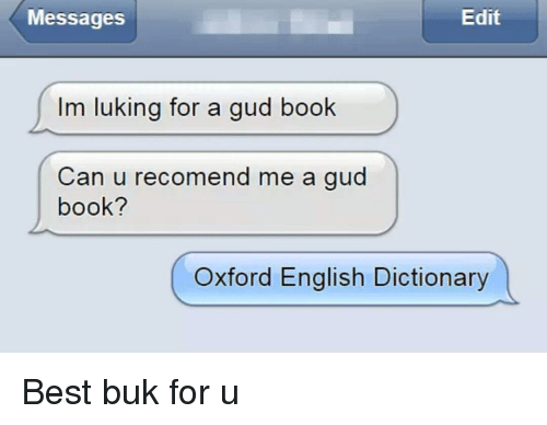 Best, Book, and Dictionary: Messages  Edit  Im luking for a gud book  Can u recomend me a gud  book?  Oxford English Dictionary