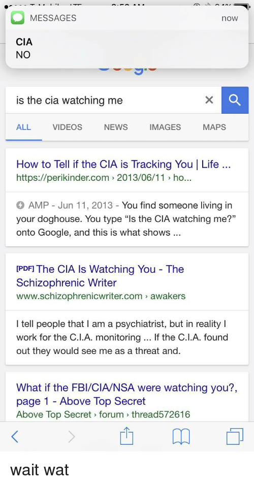 """doghouse: MESSAGES  now  CIA  NO  is the cia watching me  ALL  VIDEOS  NEWS  IMAGES  MAPS  How to Tell if the CIA is Tracking You Life  https://perikinder.com 2013/06/11 ho...  AMP - Jun 11, 2013 - You find someone living in  your doghouse. You type """"ls the CIA watching me?""""  onto Google, and this is what shows  IPDFI The CIA Is Watching You - The  Schizophrenic Writer  www.schizophrenicwriter.com awakers  I tell people that I am a psychiatrist, but in realityI  work for the C.l.A. monitoring... If the C.I.A. found  out they would see me as a threat and.  What if the FBI/CIA/NSA were watching you?,  age 1 Above Top Secret  Above Top Secret forum thread572616 <p>wait wat</p>"""