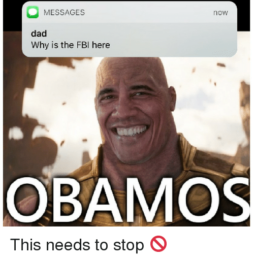 MESSAGES Now Dad Why Is the FBl Here OBAMOS | Dad Meme on