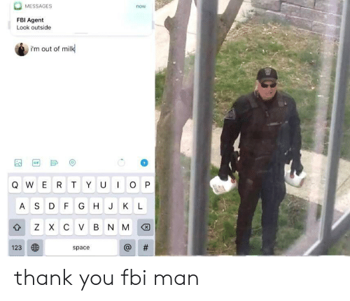 Fbi, Gif, and Thank You: MESSAGES  now  FBI Agent  Look outside  i'm out of milk  GIF  IO P  QWER T YU  AS D F G H J KL  z X с V в N M  #  123  space  th thank you fbi man
