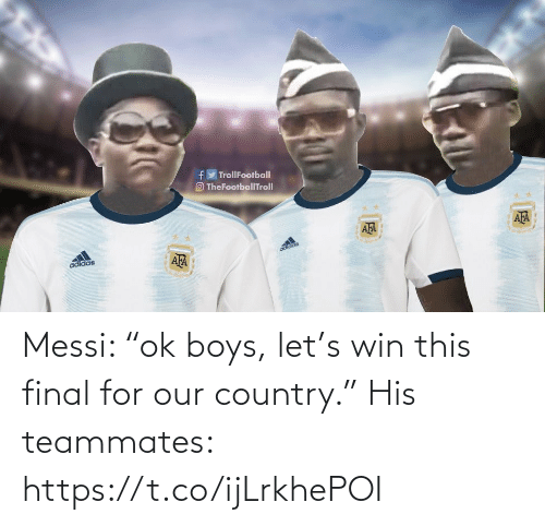 """country: Messi: """"ok boys, let's win this final for our country.""""  His teammates: https://t.co/ijLrkhePOI"""