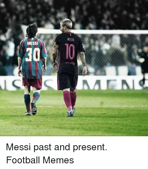 Football Memes: MESSI  30  MESSI Messi past and present.  Football Memes