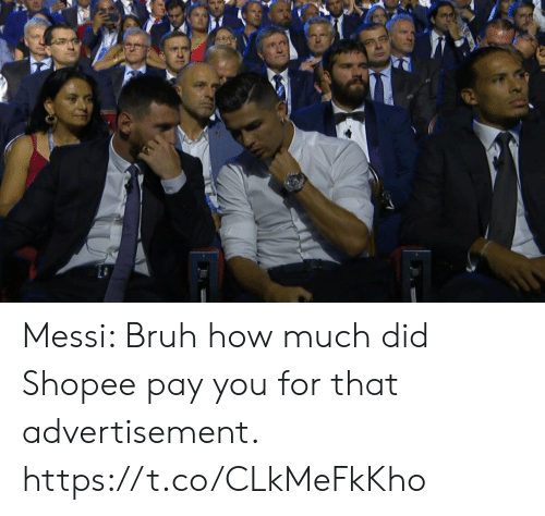 Messi: Messi: Bruh how much did Shopee pay you for that advertisement. https://t.co/CLkMeFkKho