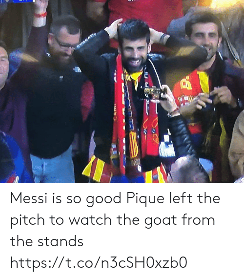The Goat: Messi is so good Pique left the pitch to watch the goat from the stands https://t.co/n3cSH0xzb0