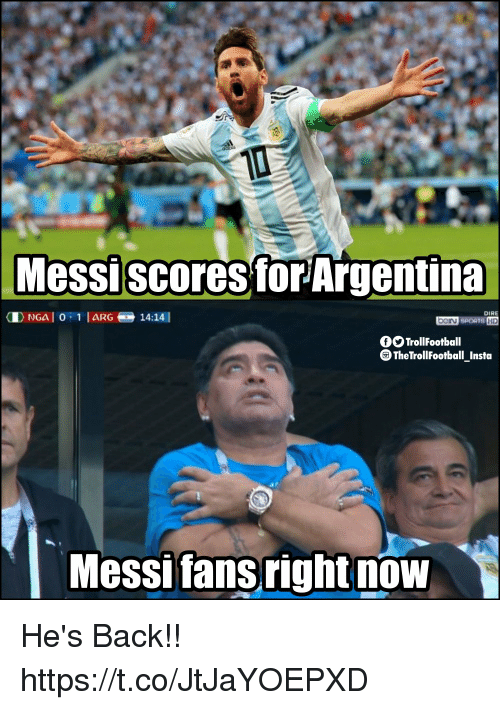 Memes, Argentina, and Back: Messiscores for Argentina  DIRE  ben  fO TrollFootball  The TrollFootball_ Insta  Messifansright now He's Back!! https://t.co/JtJaYOEPXD