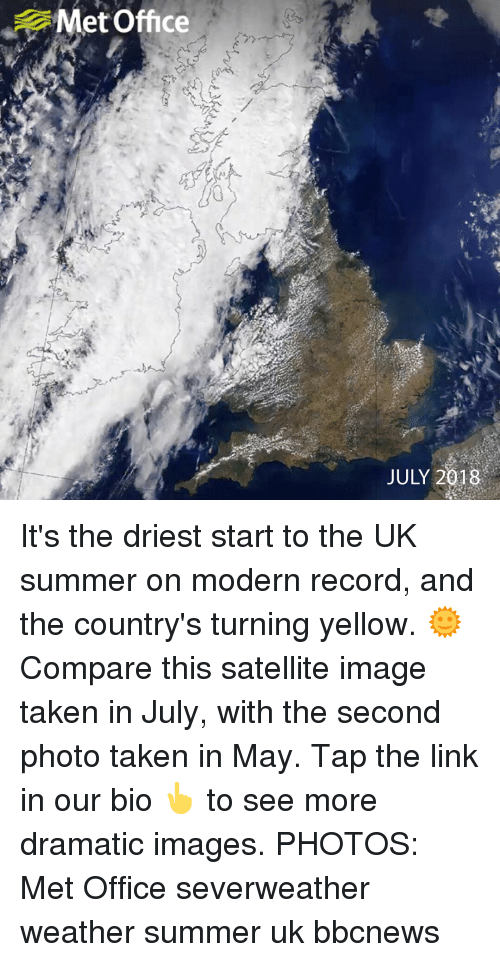 Memes, Taken, and Summer: Met Office  JULY 2018 It's the driest start to the UK summer on modern record, and the country's turning yellow. 🌞Compare this satellite image taken in July, with the second photo taken in May. Tap the link in our bio 👆 to see more dramatic images. PHOTOS: Met Office severweather weather summer uk bbcnews