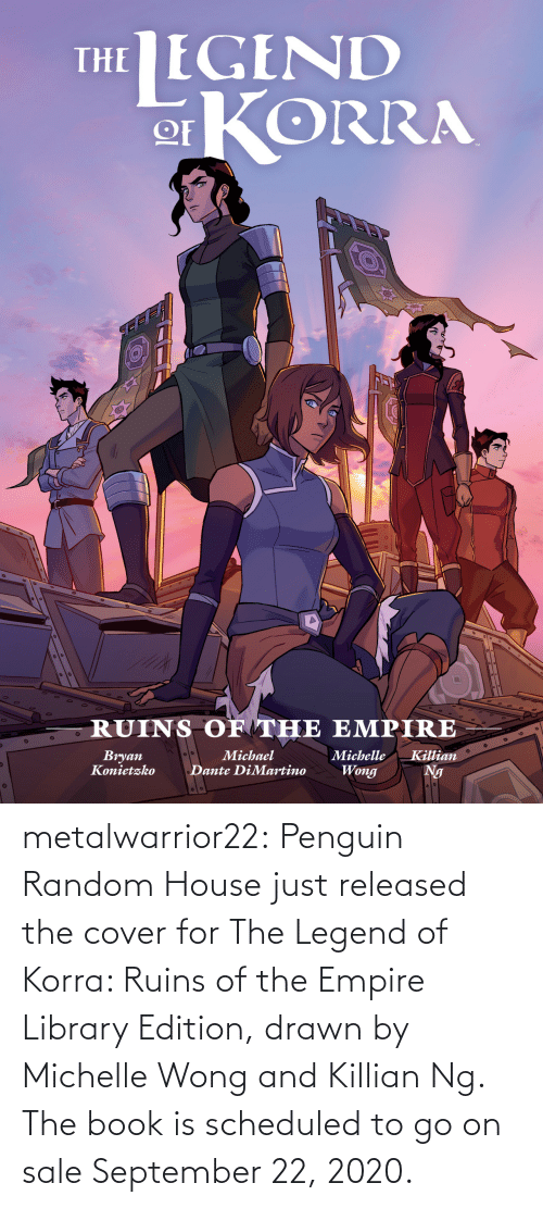 Book: metalwarrior22: Penguin Random House just released the cover for The Legend of Korra: Ruins of the Empire  Library Edition, drawn by Michelle Wong and Killian Ng.  The book is scheduled  to go on sale September 22, 2020.