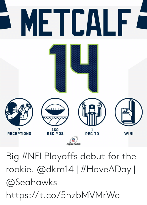 Seahawks: - METCALF  14  160  REC YDS  WIN!  RECEPTIONS  REC TD  WILD CARD Big #NFLPlayoffs debut for the rookie.  @dkm14 | #HaveADay | @Seahawks https://t.co/5nzbMVMrWa