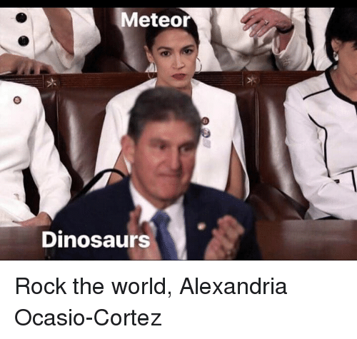 Memes, Dinosaurs, and World: Meteor  Dinosaurs Rock the world, Alexandria Ocasio-Cortez