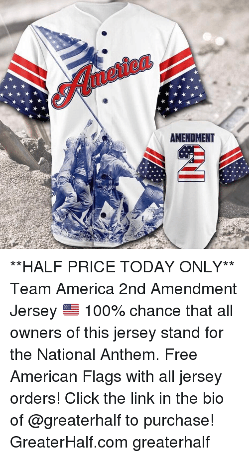 America, Anaconda, and Click: meuca  AMENDMENT **HALF PRICE TODAY ONLY** Team America 2nd Amendment Jersey 🇺🇸 100% chance that all owners of this jersey stand for the National Anthem. Free American Flags with all jersey orders! Click the link in the bio of @greaterhalf to purchase! GreaterHalf.com greaterhalf