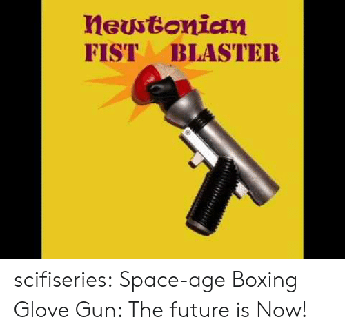 Boxing, Future, and Tumblr: Meustonien  FIST BLASTER scifiseries:  Space-age Boxing Glove Gun: The future is Now!