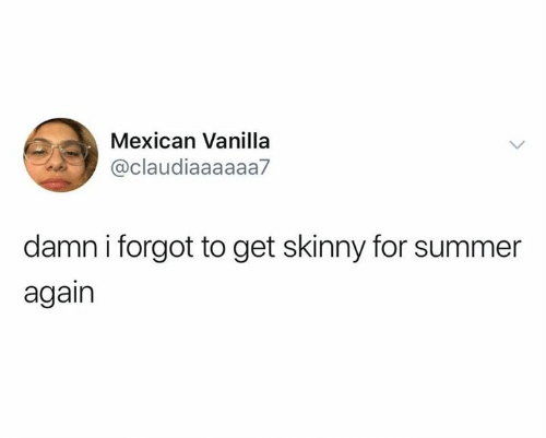 Skinny, Summer, and Mexican: Mexican Vanilla  @claudiaaaaaa7  damn i forgot to get skinny for summer  again