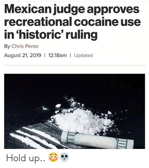 Cocaine, Hood, and Chris Perez: Mexicanjudge approves  recreational cocaine use  in 'historic' ruling  By Chris Perez  August 21, 2019 12:18am Updated Hold up.. 😳💀