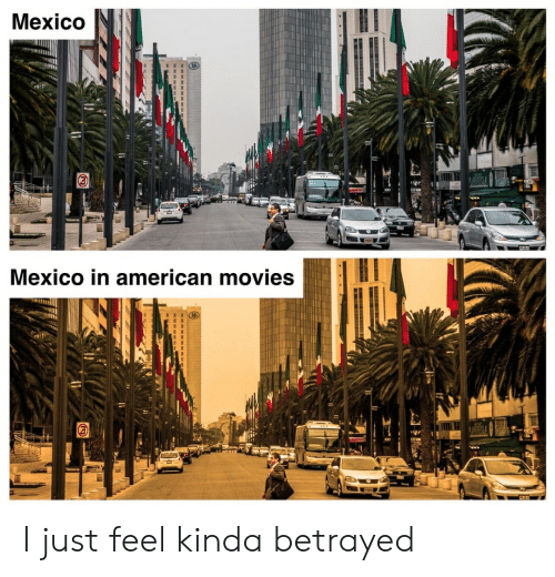 Movies, Reddit, and American: Mexico  12H  Mexico in american movies I just feel kinda betrayed